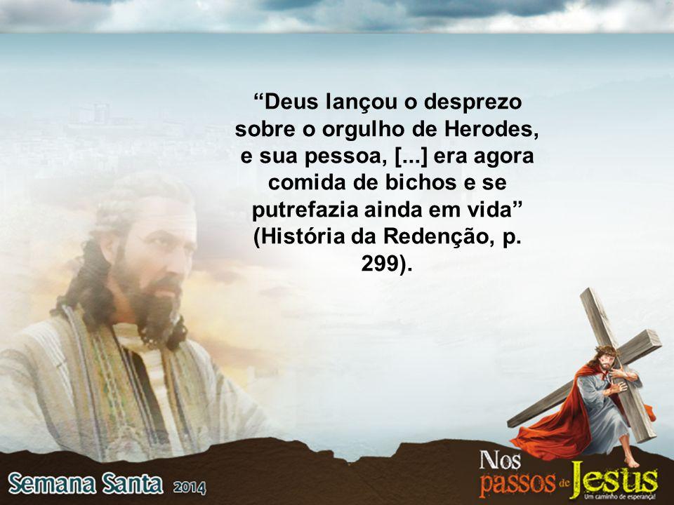 Deus lançou o desprezo sobre o orgulho de Herodes, e sua pessoa, [